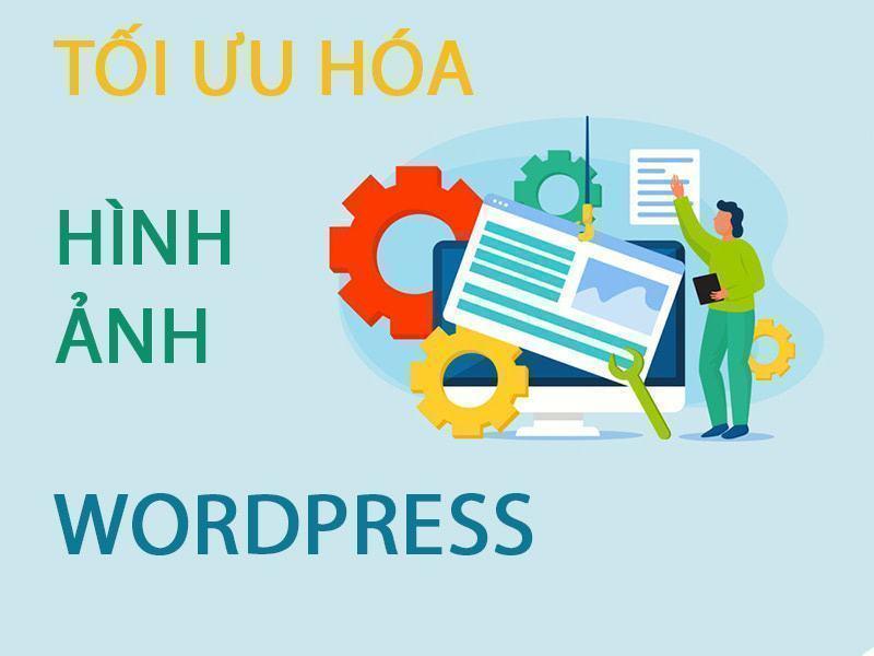 Tối ưu hóa hình ảnh để tăng tốc website Wordpress